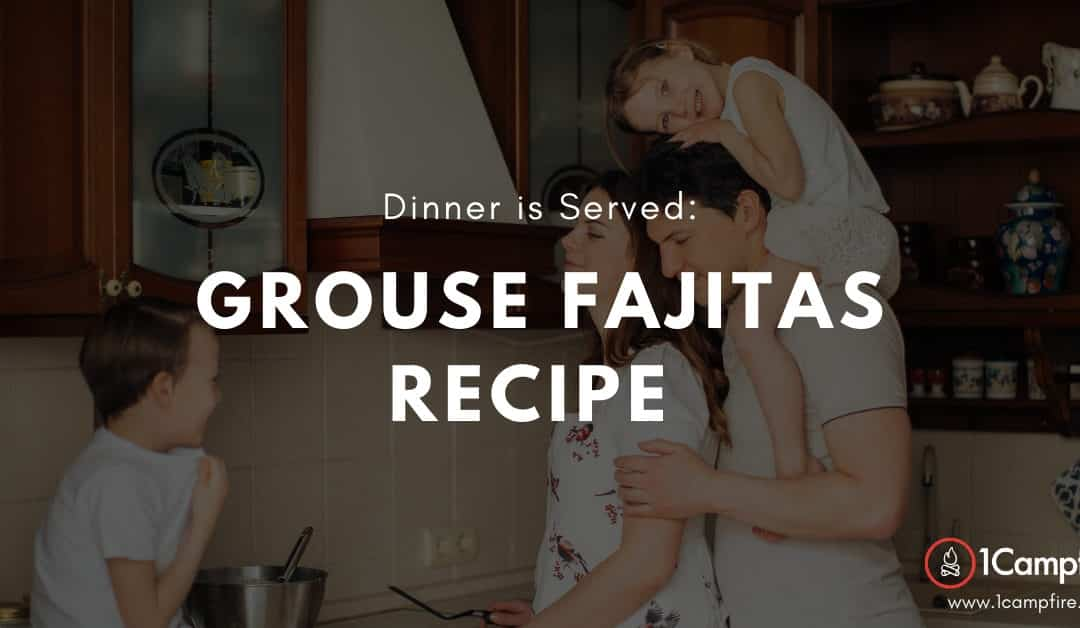 Impress The Family With This One: Grouse Fajitas